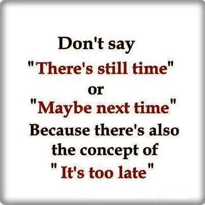 Don't let it be too late!